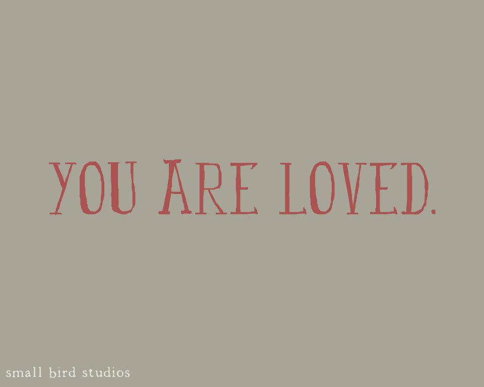 You Are Loved. Small Bird Studios