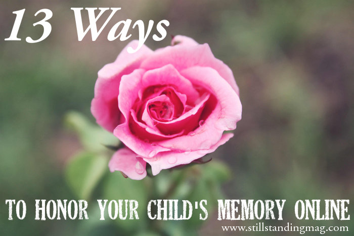 13 ways to honor your child's memory online // www.stillstandingmag.com
