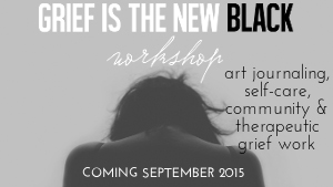 Grief is the New Black workshop