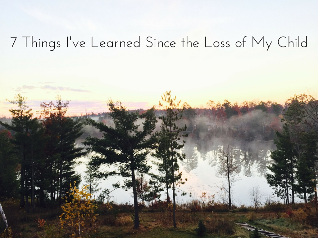 Quotes For A Loss Of A Loved One 7 Things I've Learned Since The Loss Of My Child  Still Standing