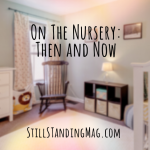 On the Nursery, Then and Now