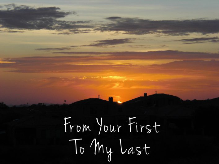 From Your First to My Last