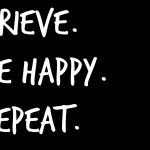 Grieve. Be happy. Repeat.
