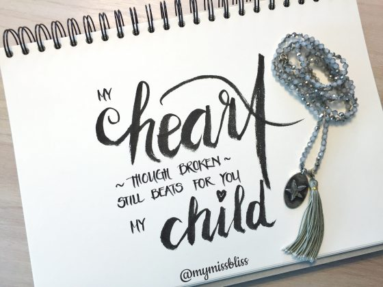 My heart ~ though broken - still beats for you my child