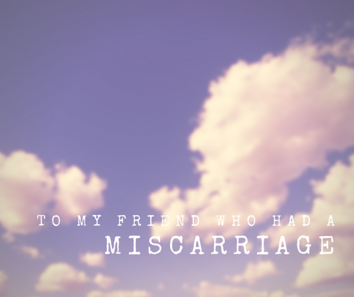 to-my-friend-who-had-a-miscarriage