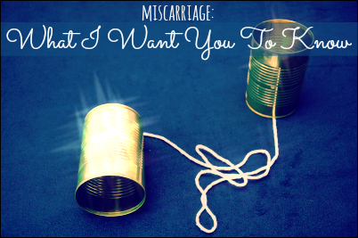 Miscarriage: What I want you to know