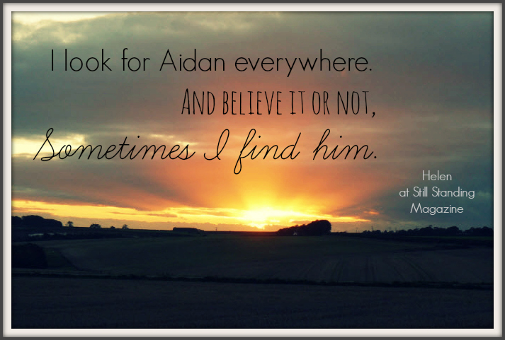 I look for Aidan everywhere.