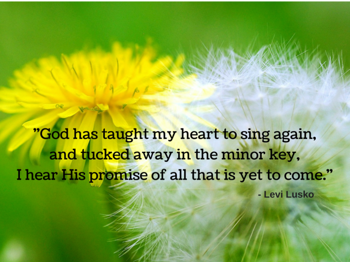 God has taught my heart to sing again,and
