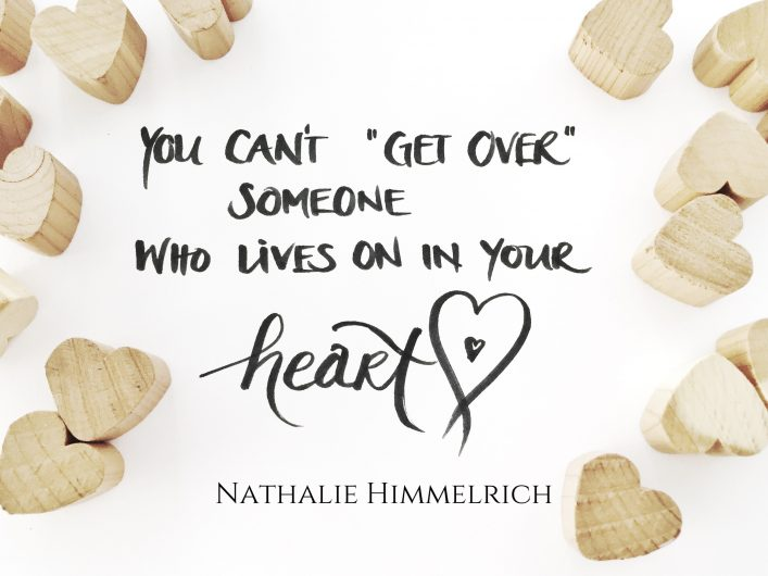 Quote: You can't get over someone who lives on in your heart by ©nathaliehimmelrich.com