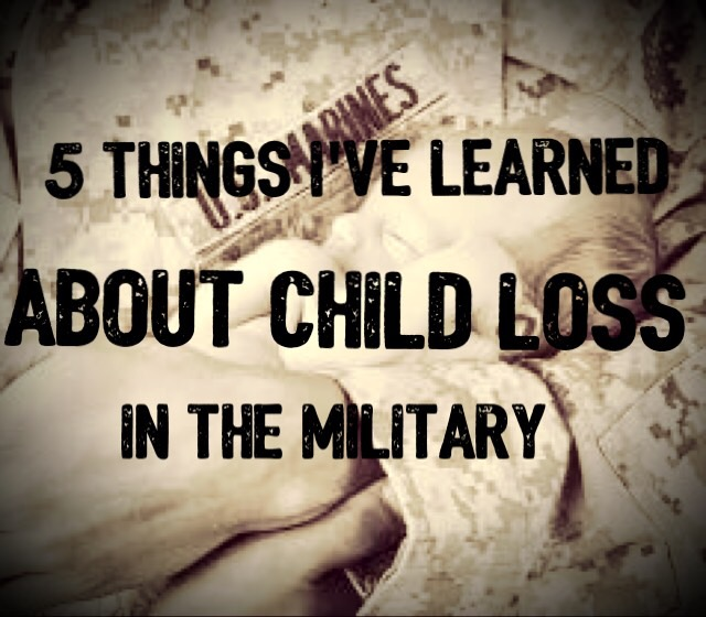 5 THINGS I LEARNED ABOUT CHILD LOSS IN THE MILITARY
