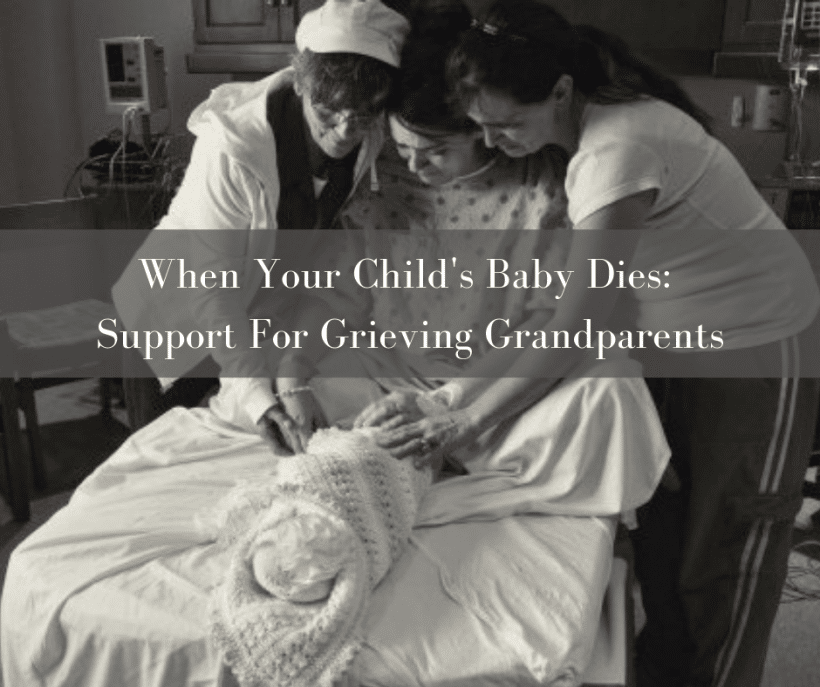 When Your Child's Baby Dies: Support For Grieving