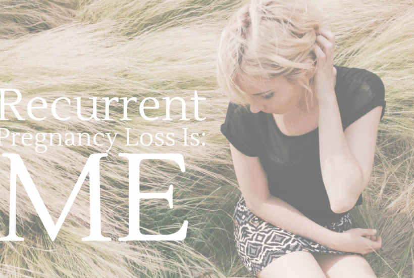 Recurrent Pregnancy Loss is tragic. Heartbreaking. Hell. Recurrent Pregnnacy Loss is me.