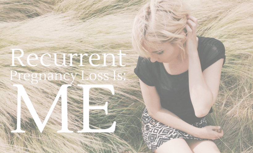 Recurrent Pregnancy Loss Is: Me