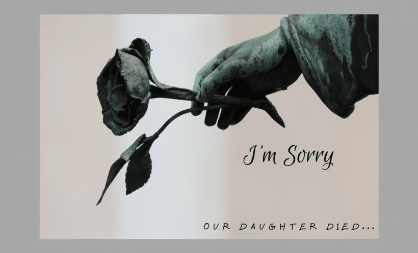 Hand holding a rose: I'm sorry our daughter died.