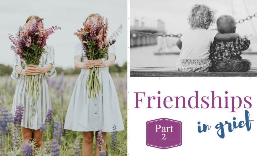 Friendships in Grief: Part 2